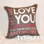 Let me love you a little more before you're not little any more pillow #typogrfx #designercollection by Tosha Jackson