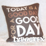 Today is a Good Day for a Good Day - pillow #typogrfx #designercollection by Tosha Jackson #fixerupper #joannagaines